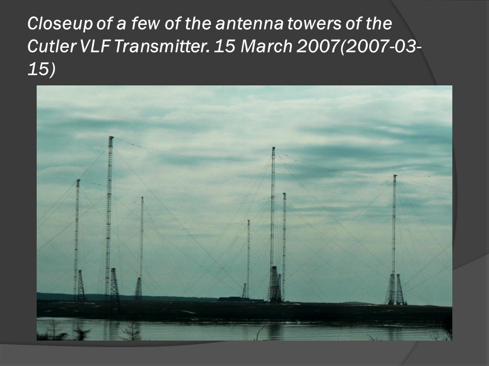 Closeup of a few of the antenna towers of the Cutler VLF Transmitter. 15 March 2007(2007-03- 15)