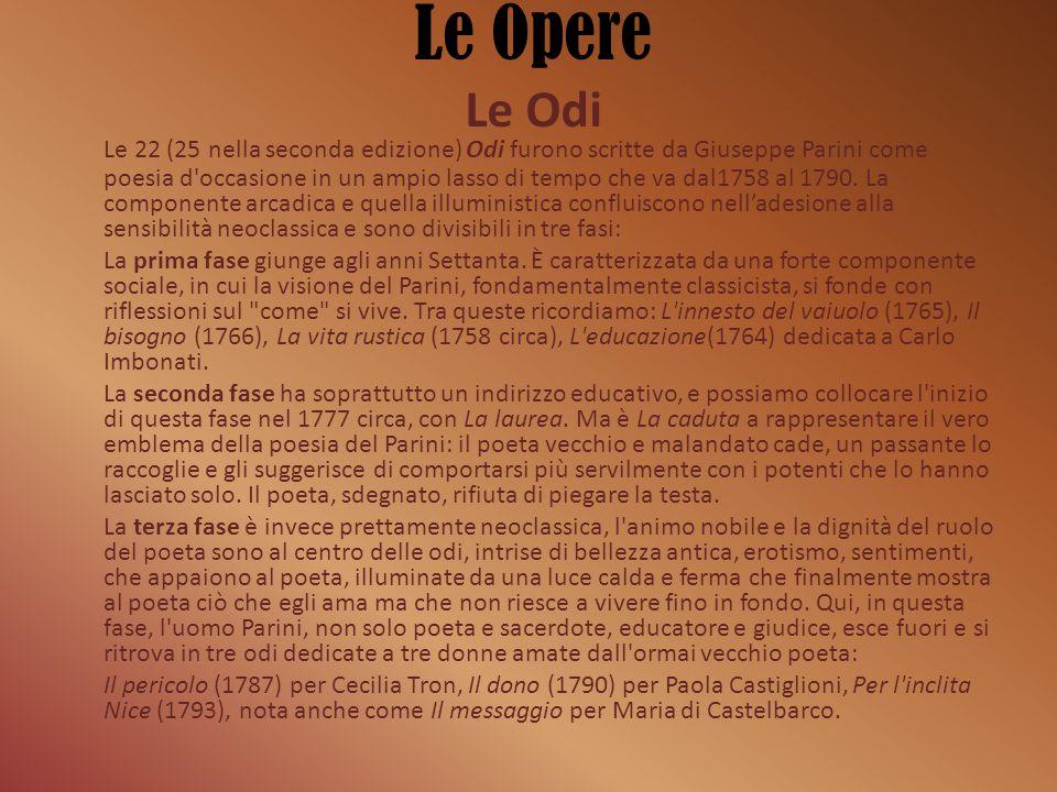 Le Opere Le Odi Le 22 (25 nella seconda edizione) Odi furono scritte da Giuseppe Parini come poesia d'occasione in un ampio lasso di tempo che va dal1