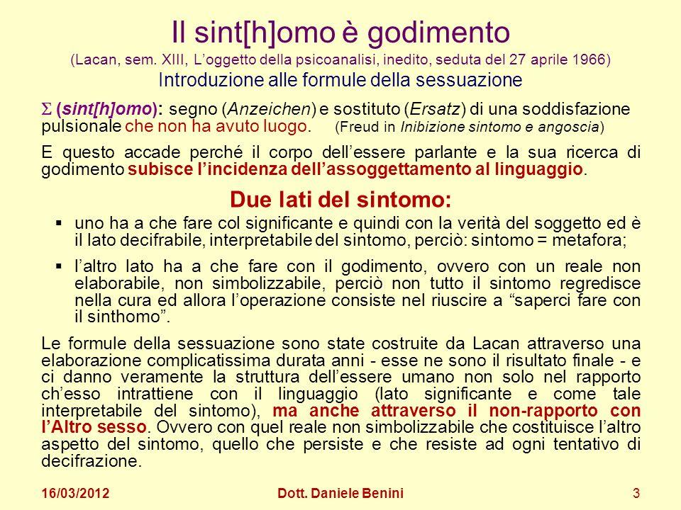 Il sint[h]omo è godimento (Lacan, sem. XIII, Loggetto della psicoanalisi, inedito, seduta del 27 aprile 1966) (sint[h]omo): segno (Anzeichen) e sostit