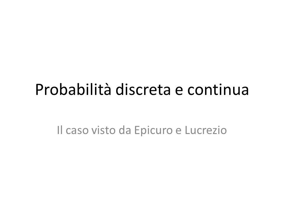 Probabilità discreta e continua Il caso visto da Epicuro e Lucrezio