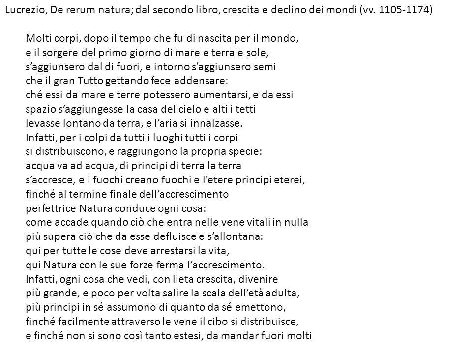 Lucrezio, De rerum natura; dal secondo libro, crescita e declino dei mondi (vv. 1105-1174) Molti corpi, dopo il tempo che fu di nascita per il mondo,