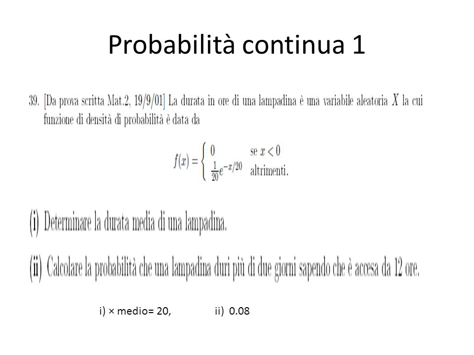 Probabilità continua 2 Trovare il tempo a per cui la probabilità che la lampadina duri meno di a è uguale alla probabilità che duri più di a usando la densità di probabilità precedente.