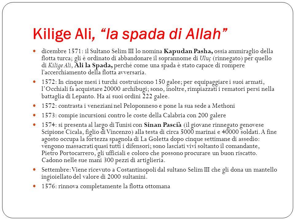Kilige Ali, la spada di Allah dicembre 1571: il Sultano Selim III lo nomina Kapudan Pasha, ossia ammiraglio della flotta turca; gli è ordinato di abba