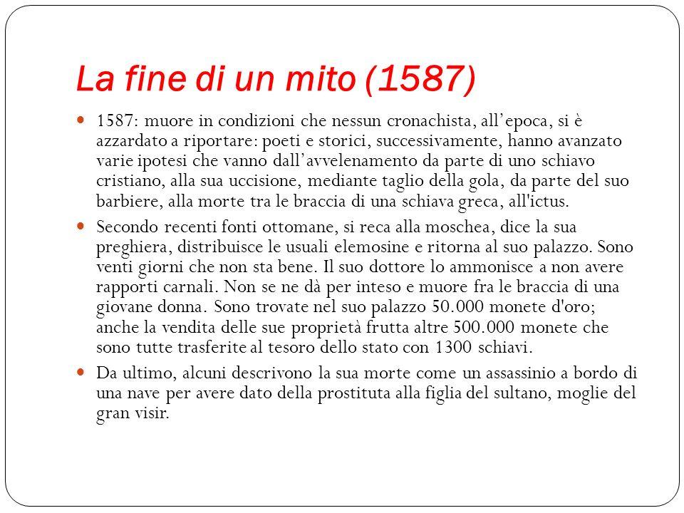 La fine di un mito (1587) 1587: muore in condizioni che nessun cronachista, allepoca, si è azzardato a riportare: poeti e storici, successivamente, ha