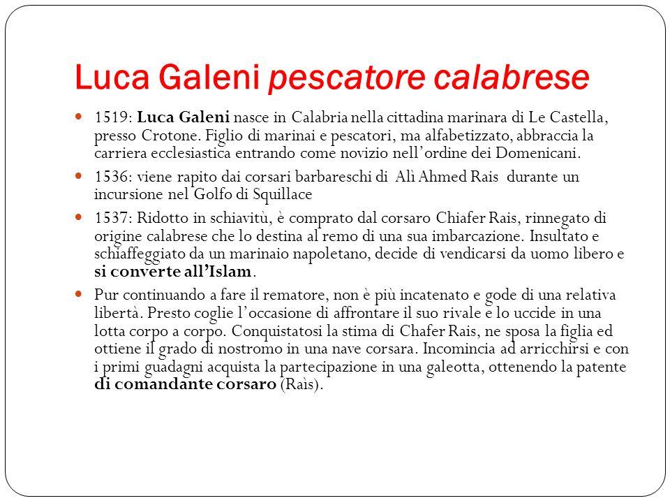Luca Galeni pescatore calabrese 1519: Luca Galeni nasce in Calabria nella cittadina marinara di Le Castella, presso Crotone. Figlio di marinai e pesca
