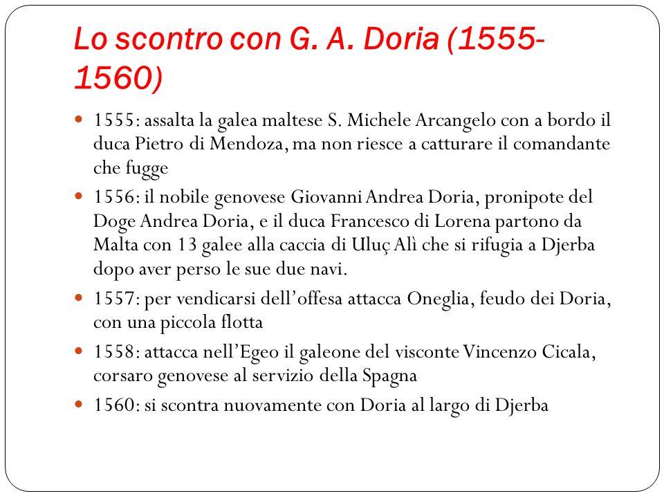 Lo scontro con G. A. Doria (1555- 1560) 1555: assalta la galea maltese S. Michele Arcangelo con a bordo il duca Pietro di Mendoza, ma non riesce a cat