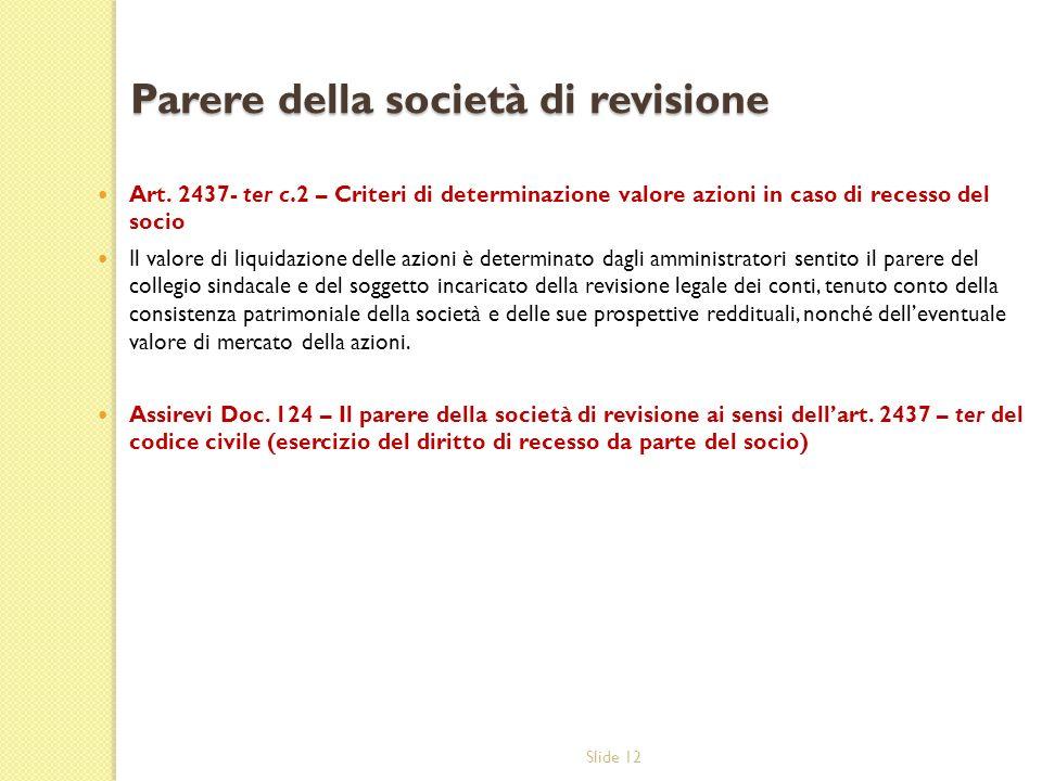 Slide 12 Parere della società di revisione Art. 2437- ter c.2 – Criteri di determinazione valore azioni in caso di recesso del socio Il valore di liqu