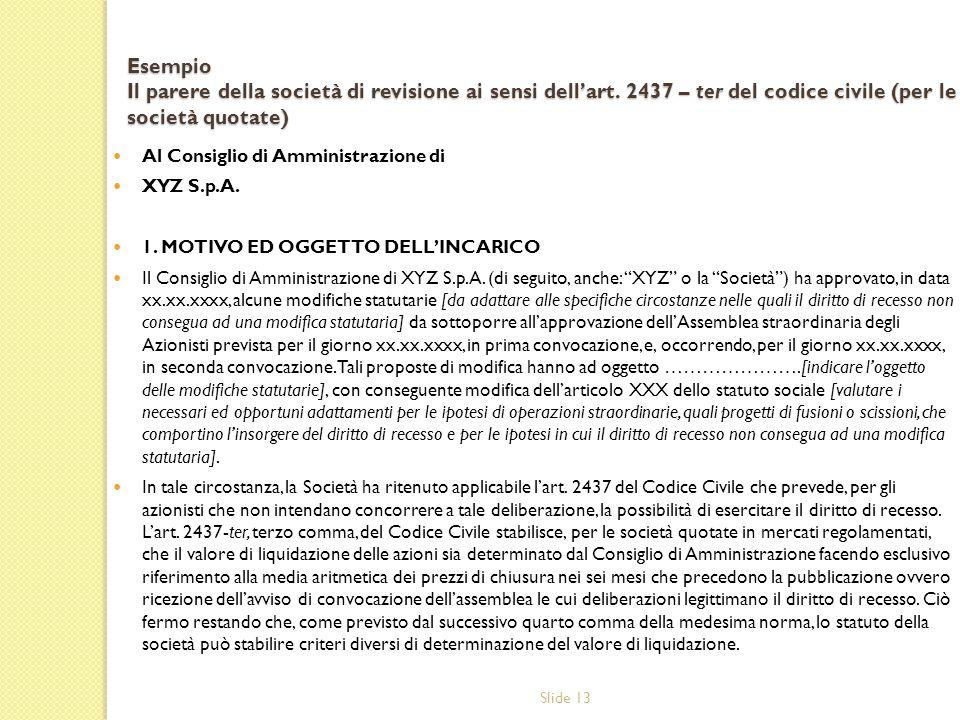 Slide 13 Esempio Il parere della società di revisione ai sensi dellart. 2437 – ter del codice civile (per le società quotate) Al Consiglio di Amminist