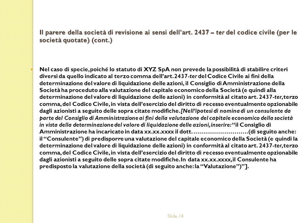 Slide 14 Il parere della società di revisione ai sensi dellart. 2437 – ter del codice civile (per le società quotate) (cont.) Nel caso di specie, poic