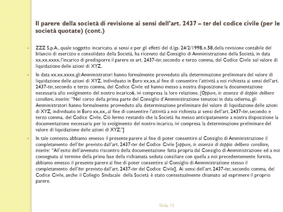 Slide 15 Il parere della società di revisione ai sensi dellart. 2437 – ter del codice civile (per le società quotate) (cont.) ZZZ S.p.A., quale sogget