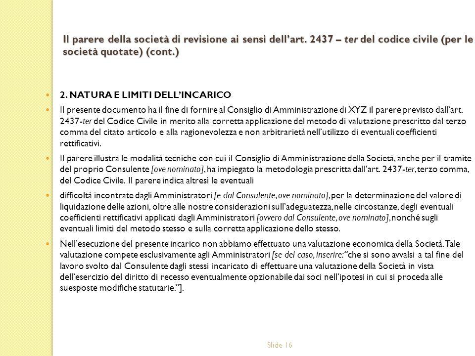 Slide 16 Il parere della società di revisione ai sensi dellart. 2437 – ter del codice civile (per le società quotate) (cont.) 2. NATURA E LIMITI DELLI