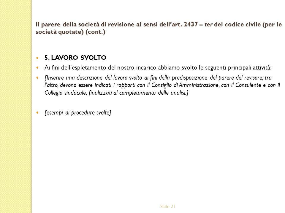Slide 21 Il parere della società di revisione ai sensi dellart. 2437 – ter del codice civile (per le società quotate) (cont.) 5. LAVORO SVOLTO Ai fini