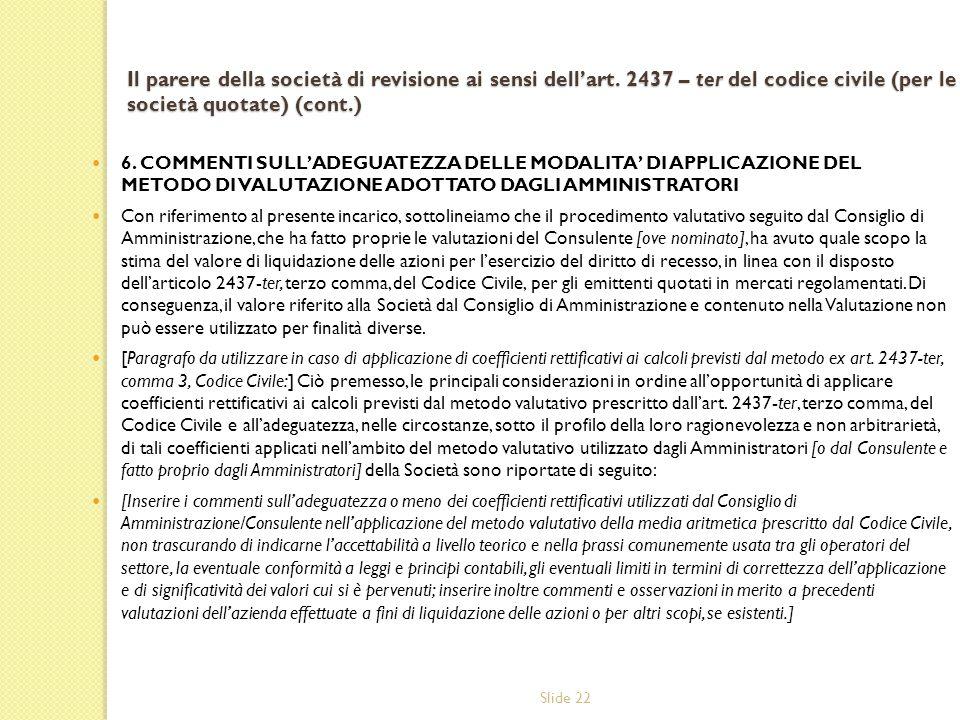 Slide 22 Il parere della società di revisione ai sensi dellart. 2437 – ter del codice civile (per le società quotate) (cont.) 6. COMMENTI SULLADEGUATE