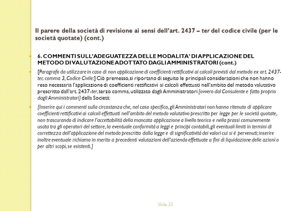 Slide 23 Il parere della società di revisione ai sensi dellart. 2437 – ter del codice civile (per le società quotate) (cont.) 6. COMMENTI SULLADEGUATE