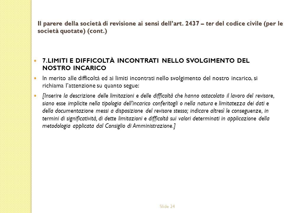 Slide 24 Il parere della società di revisione ai sensi dellart. 2437 – ter del codice civile (per le società quotate) (cont.) 7.LIMITI E DIFFICOLTÀ IN