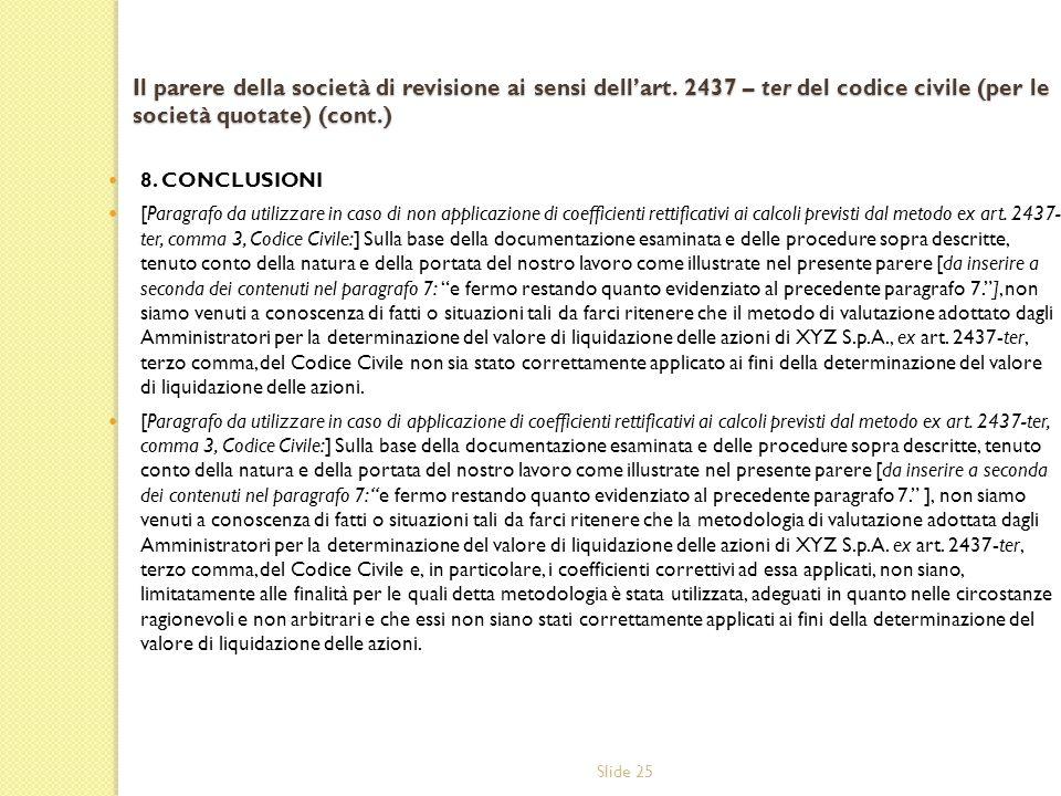 Slide 25 Il parere della società di revisione ai sensi dellart. 2437 – ter del codice civile (per le società quotate) (cont.) 8. CONCLUSIONI [Paragraf