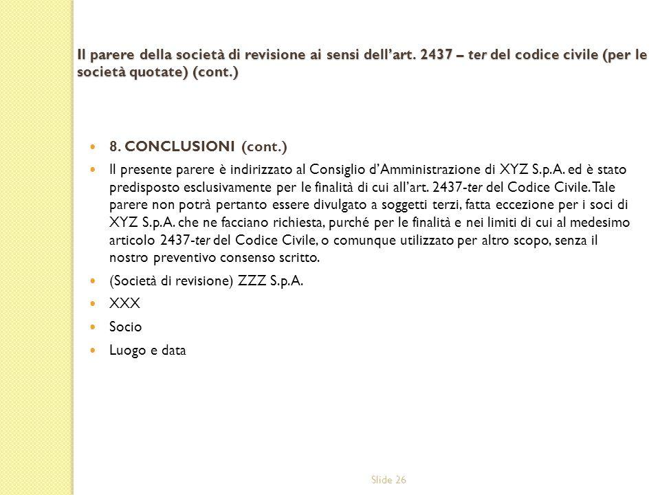 Slide 26 Il parere della società di revisione ai sensi dellart. 2437 – ter del codice civile (per le società quotate) (cont.) 8. CONCLUSIONI (cont.) I