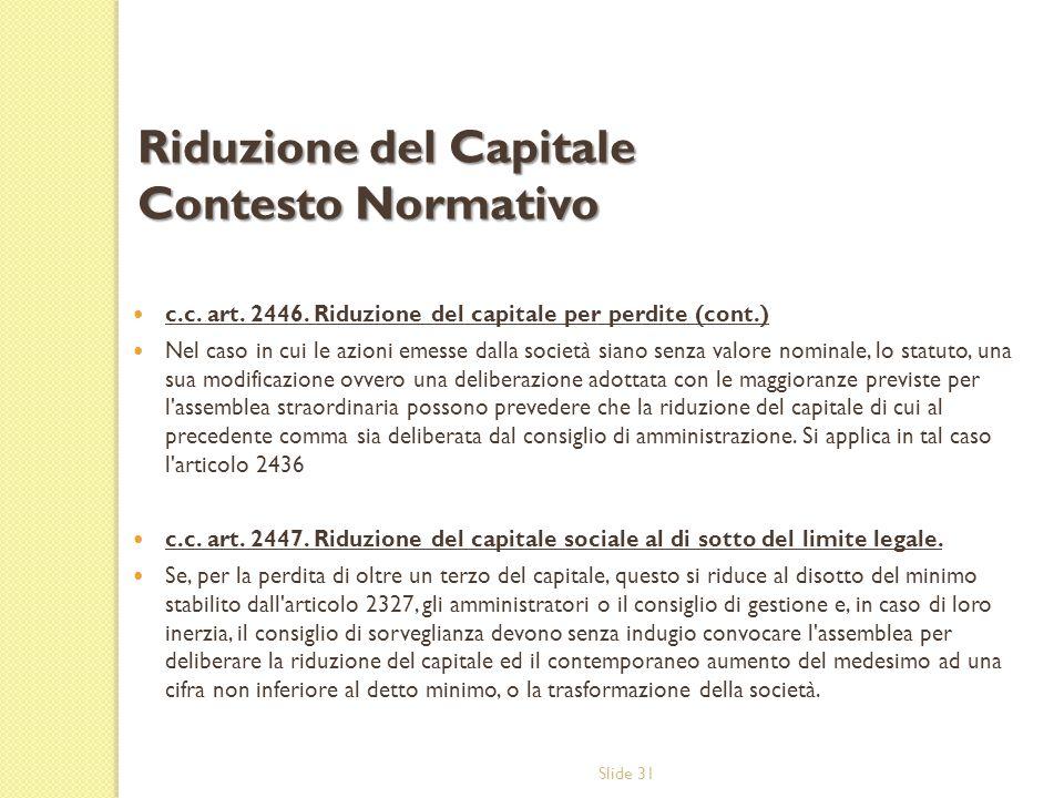 Slide 31 c.c. art. 2446. Riduzione del capitale per perdite (cont.) Nel caso in cui le azioni emesse dalla società siano senza valore nominale, lo sta