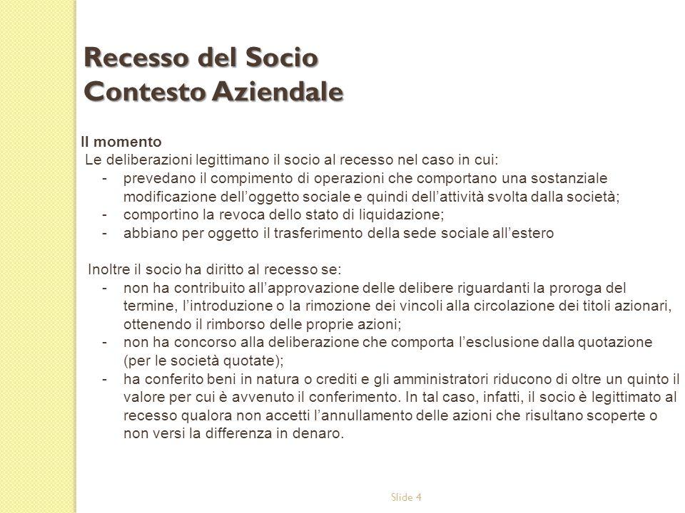 Slide 4 Il momento Le deliberazioni legittimano il socio al recesso nel caso in cui: -prevedano il compimento di operazioni che comportano una sostanz
