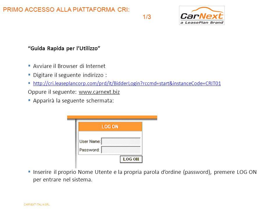 PRIMO ACCESSO ALLA PIATTAFORMA CRI: 1/3 Guida Rapida per lUtilizzo Avviare il Browser di Internet Digitare il seguente indirizzo : http://cri.leaseplancorp.com/prd/it/BidderLogin?rccmd=start&instanceCode=CRIT01 Oppure il seguente: www.carnext.biz Apparirà la seguente schermata: Inserire il proprio Nome Utente e la propria parola dordine (password), premere LOG ON per entrare nel sistema.
