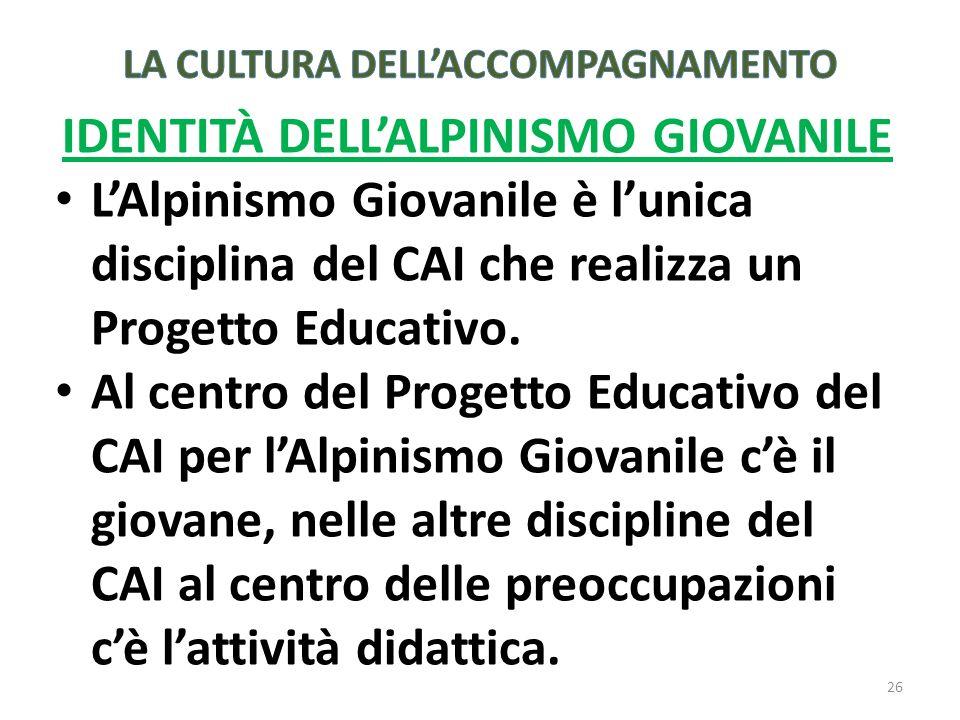 IDENTITÀ DELLALPINISMO GIOVANILE LAlpinismo Giovanile è lunica disciplina del CAI che realizza un Progetto Educativo.