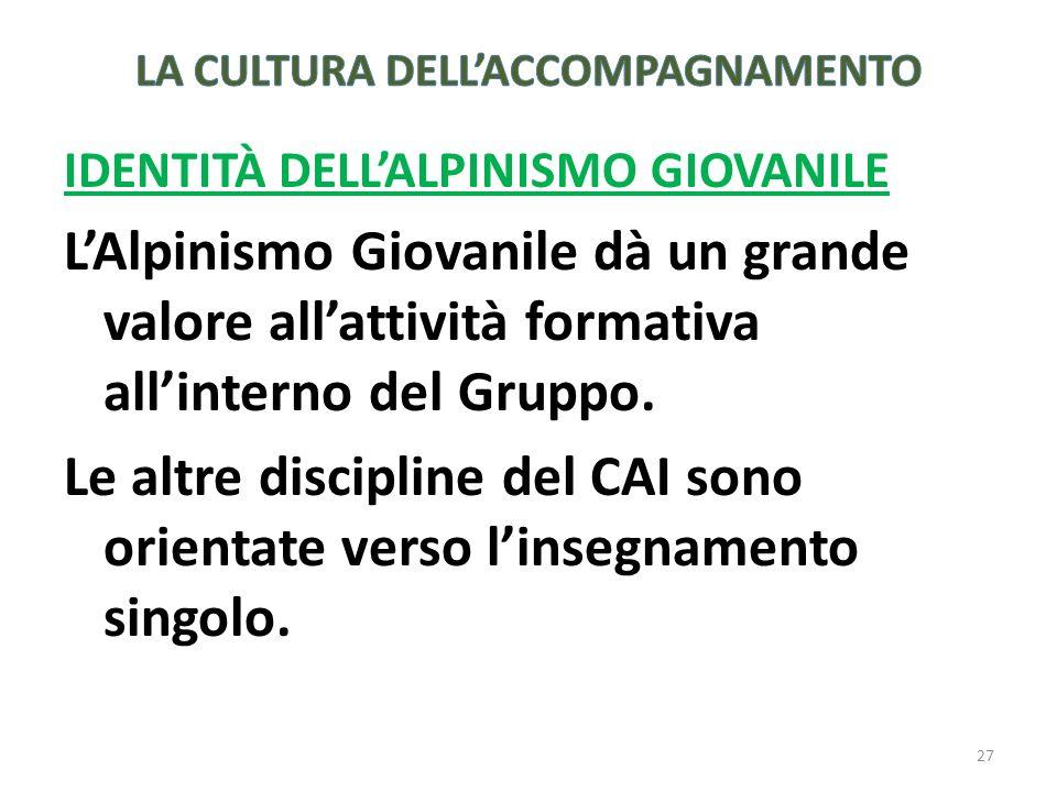 IDENTITÀ DELLALPINISMO GIOVANILE LAlpinismo Giovanile dà un grande valore allattività formativa allinterno del Gruppo.