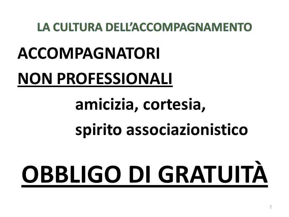 7 ACCOMPAGNATORI NON PROFESSIONALI amicizia, cortesia, spirito associazionistico OBBLIGO DI GRATUITÀ