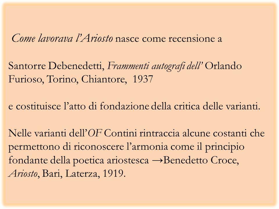Come lavorava lAriosto nasce come recensione a Santorre Debenedetti, Frammenti autografi dell Orlando Furioso, Torino, Chiantore, 1937 e costituisce latto di fondazione della critica delle varianti.