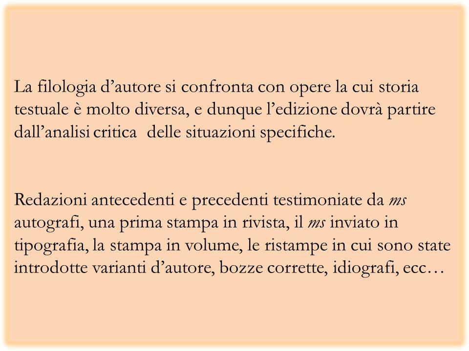 La filologia dautore si confronta con opere la cui storia testuale è molto diversa, e dunque ledizione dovrà partire dallanalisi critica delle situazioni specifiche.