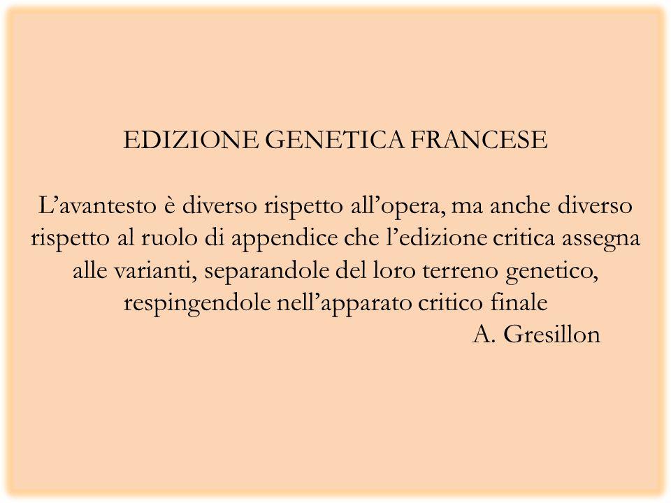 EDIZIONE GENETICA FRANCESE Lavantesto è diverso rispetto allopera, ma anche diverso rispetto al ruolo di appendice che ledizione critica assegna alle