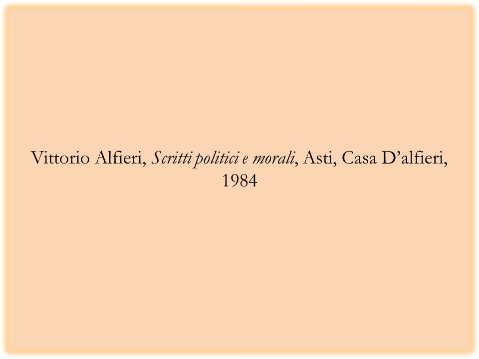 Vittorio Alfieri, Scritti politici e morali, Asti, Casa Dalfieri, 1984