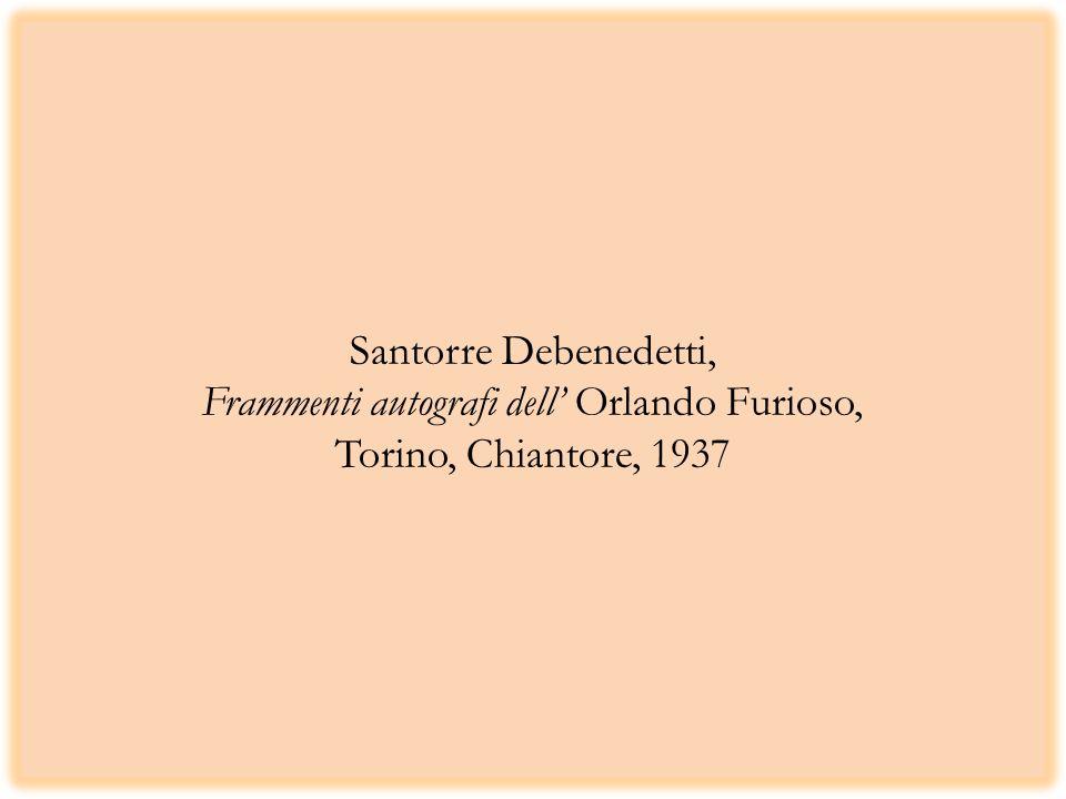 Santorre Debenedetti, Frammenti autografi dell Orlando Furioso, Torino, Chiantore, 1937