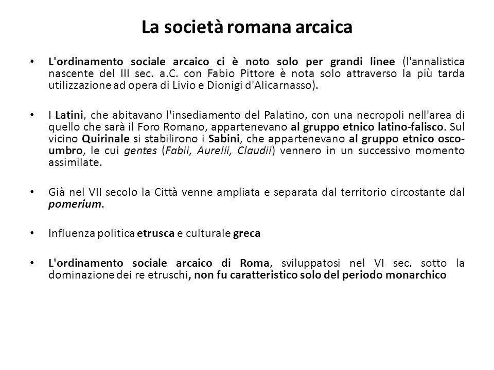 L'ordinamento sociale arcaico ci è noto solo per grandi linee (l'annalistica nascente del III sec. a.C. con Fabio Pittore è nota solo attraverso la pi