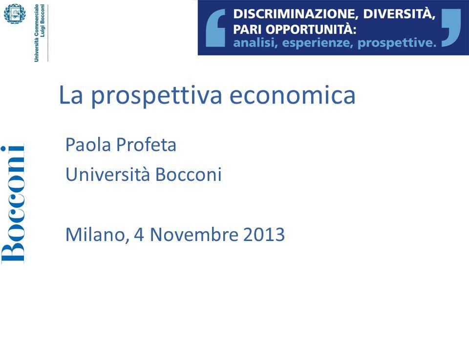 La prospettiva economica Paola Profeta Università Bocconi Milano, 4 Novembre 2013