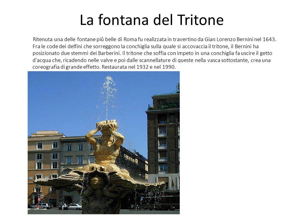 La fontana del Tritone Ritenuta una delle fontane piů belle di Roma fu realizzata in travertino da Gian Lorenzo Bernini nel 1643. Fra le code dei delf