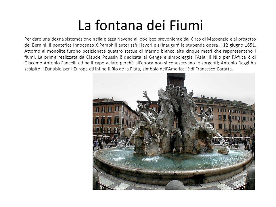 La fontana dei Fiumi Per dare una degna sistemazione nella piazza Navona all'obelisco proveniente dal Circo di Massenzio e al progetto del Bernini, il