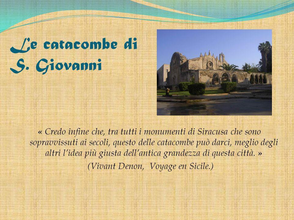 Le catacombe di S. Giovanni « Credo infine che, tra tutti i monumenti di Siracusa che sono sopravvissuti ai secoli, questo delle catacombe può darci,