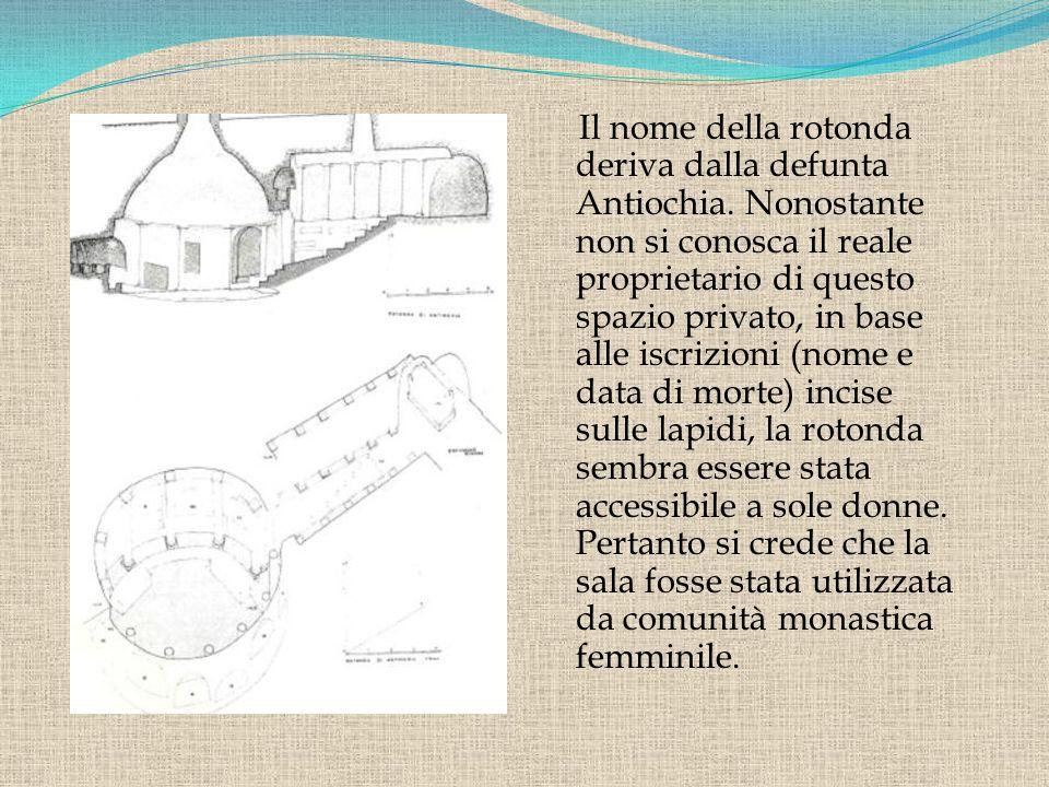 Il nome della rotonda deriva dalla defunta Antiochia. Nonostante non si conosca il reale proprietario di questo spazio privato, in base alle iscrizion