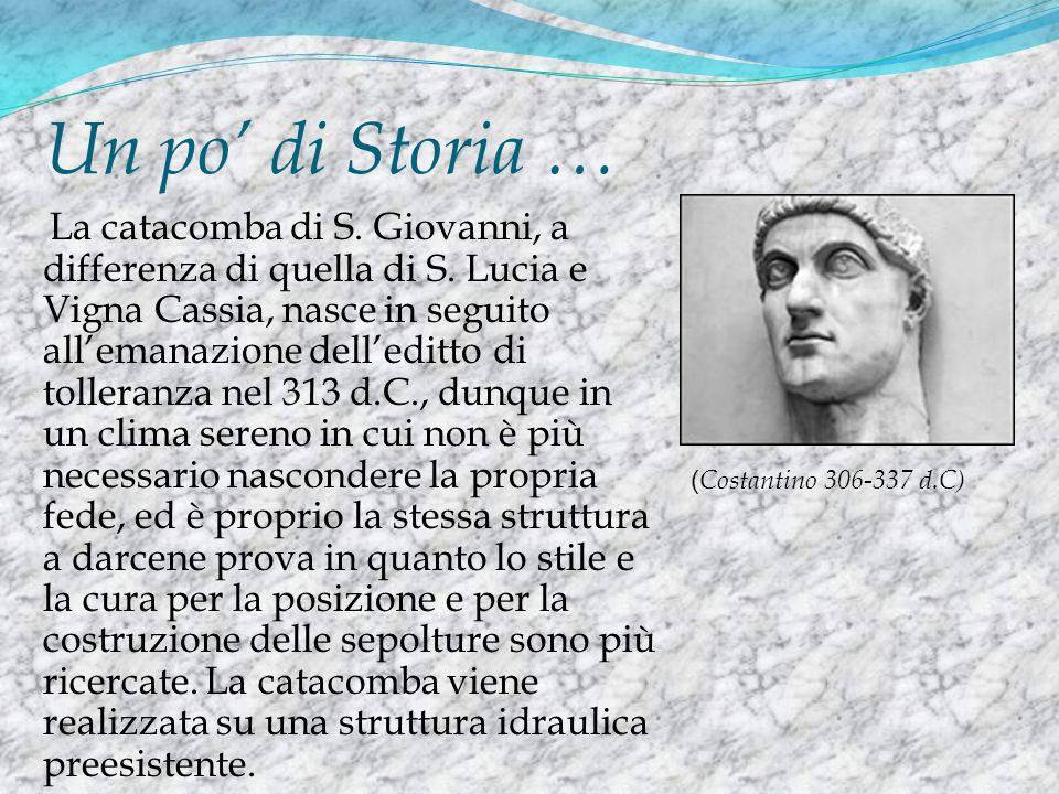 Un po di Storia … La catacomba di S. Giovanni, a differenza di quella di S. Lucia e Vigna Cassia, nasce in seguito allemanazione delleditto di tollera