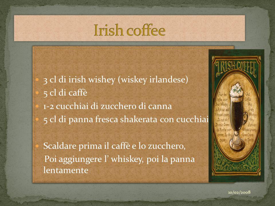 3 cl di irish wishey (wiskey irlandese) 5 cl di caffè 1-2 cucchiai di zucchero di canna 5 cl di panna fresca shakerata con cucchiaino Scaldare prima i