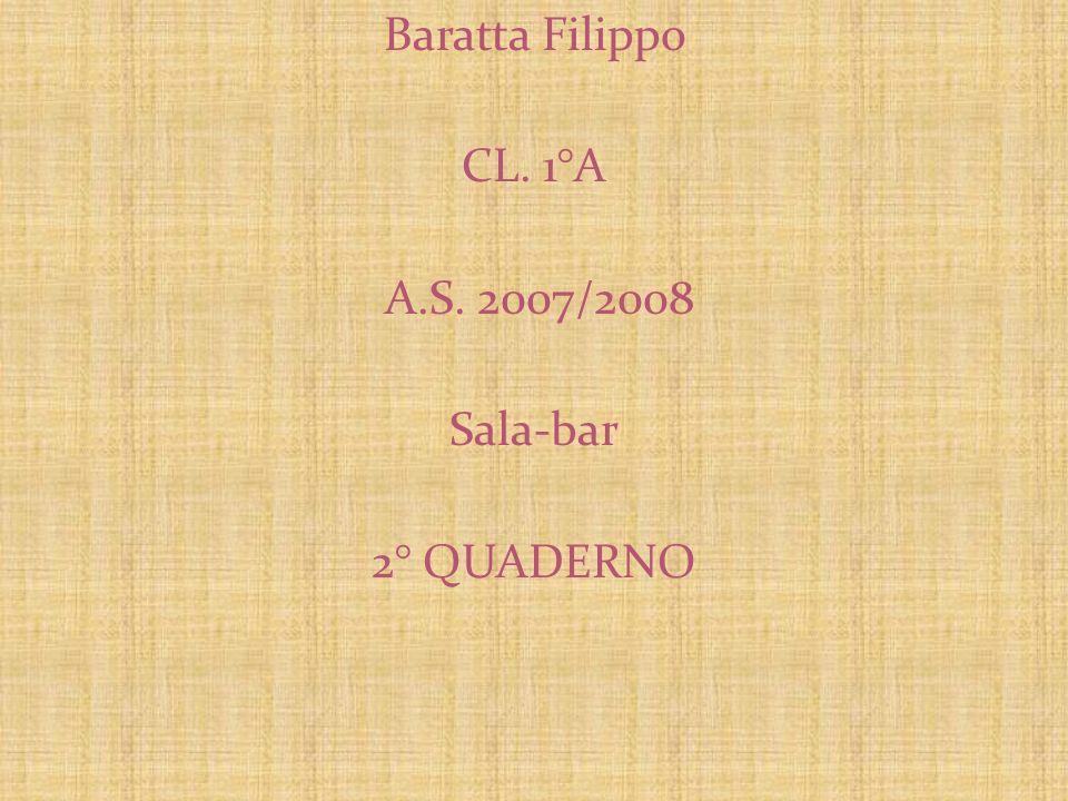 Baratta Filippo CL. 1°A A.S. 2007/2008 Sala-bar 2° QUADERNO