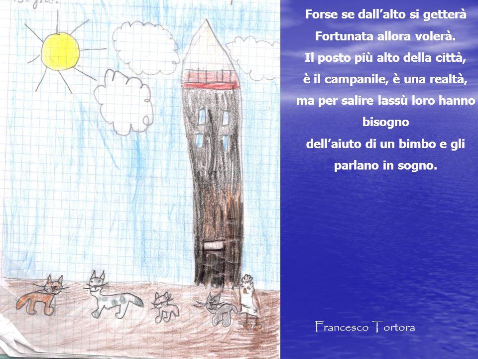 Forse se dallalto si getterà Fortunata allora volerà. Il posto più alto della città, è il campanile, è una realtà, ma per salire lassù loro hanno biso