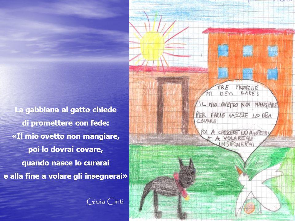 La gabbiana al gatto chiede di promettere con fede: «Il mio ovetto non mangiare, poi lo dovrai covare, quando nasce lo curerai e alla fine a volare gl