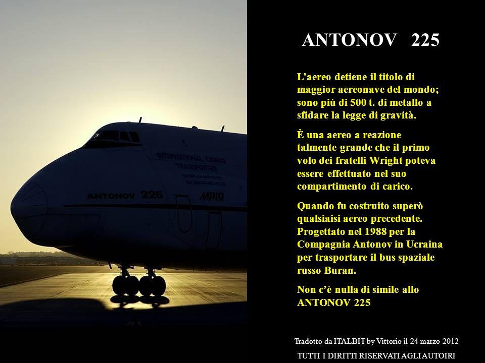 ANTONOV 225 Laereo detiene il titolo di maggior aereonave del mondo; sono più di 500 t.
