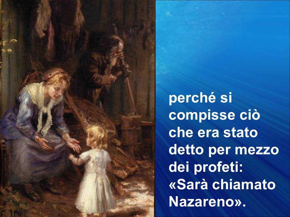 perché si compisse ciò che era stato detto per mezzo dei profeti: «Sarà chiamato Nazareno».