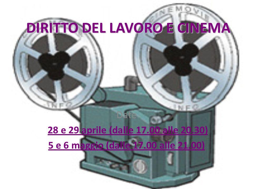 DIRITTO DEL LAVORO E CINEMA Date 28 e 29 aprile (dalle 17.00 alle 20.30) 5 e 6 maggio (dalle 17.00 alle 21.00)