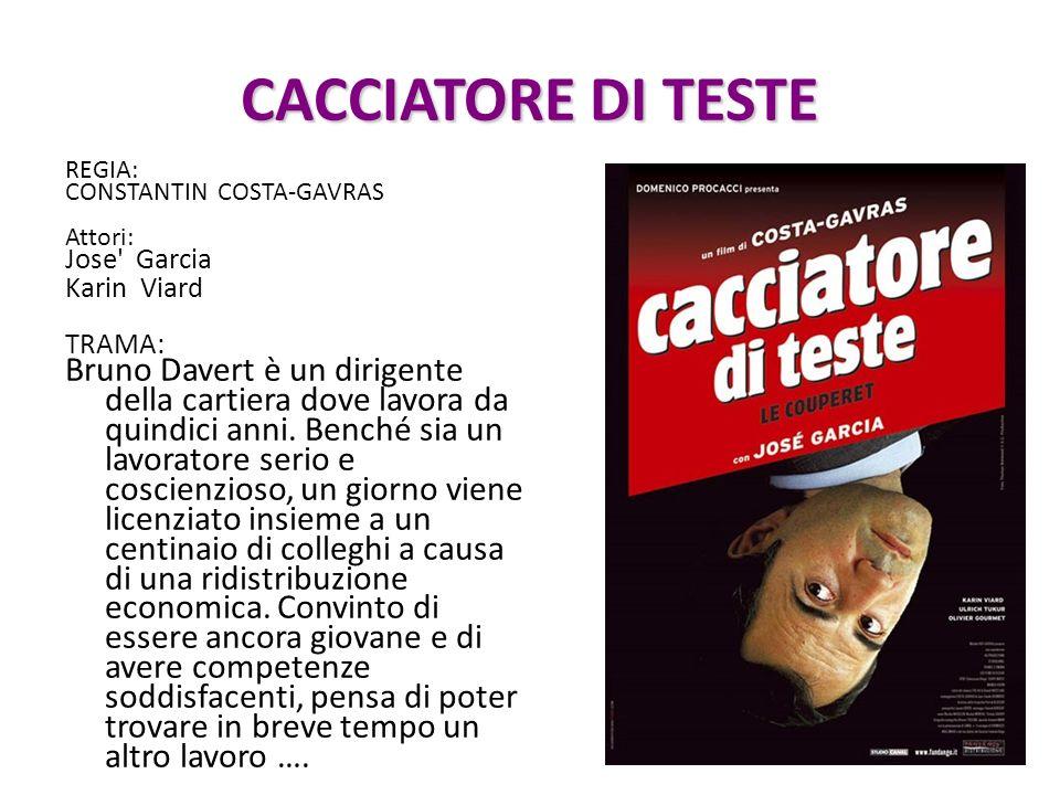CACCIATORE DI TESTE REGIA: CONSTANTIN COSTA-GAVRAS Attori: Jose Garcia Karin Viard TRAMA: Bruno Davert è un dirigente della cartiera dove lavora da quindici anni.
