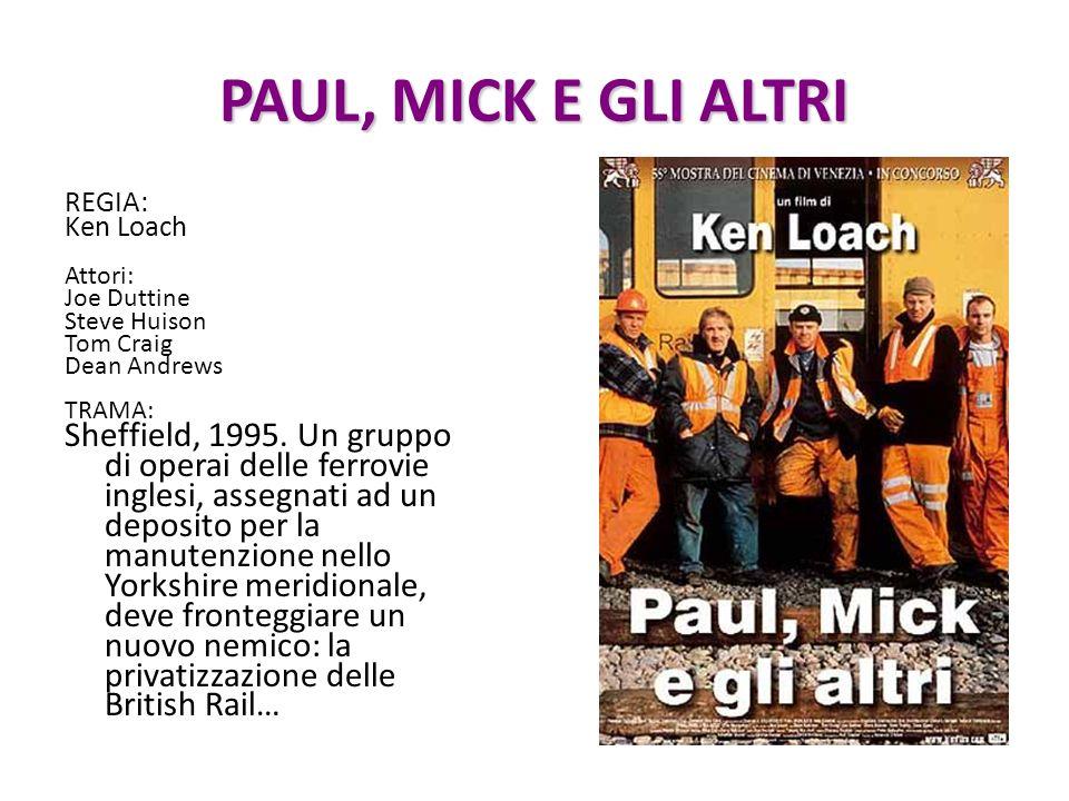 PAUL, MICK E GLI ALTRI REGIA: Ken Loach Attori: Joe Duttine Steve Huison Tom Craig Dean Andrews TRAMA: Sheffield, 1995. Un gruppo di operai delle ferr