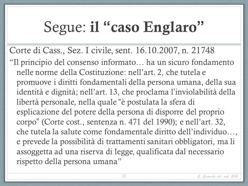 Segue: il caso Englaro Corte di Cass., Sez. I civile, sent. 16.10.2007, n. 21748 Il principio del consenso informato… ha un sicuro fondamento nelle no