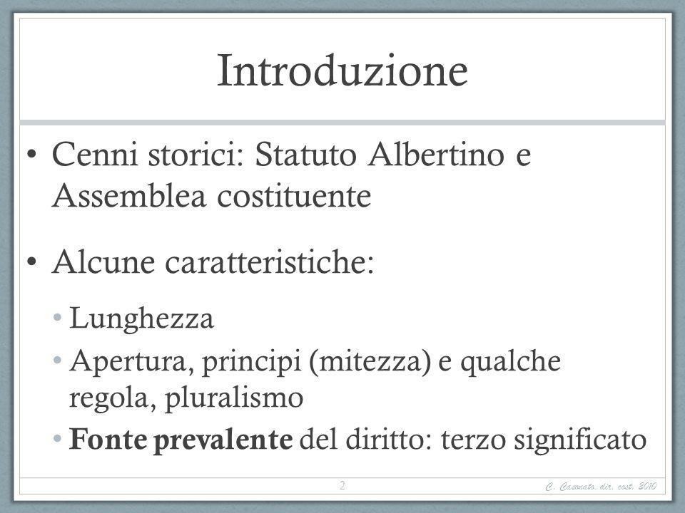 Introduzione Cenni storici: Statuto Albertino e Assemblea costituente Alcune caratteristiche: Lunghezza Apertura, principi (mitezza) e qualche regola,